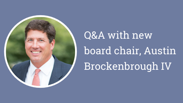 Q&A with new board chair, Austin Brockenbrough IV