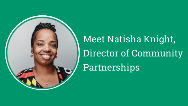 Meet Natisha Knight, Director of Community Partnerships