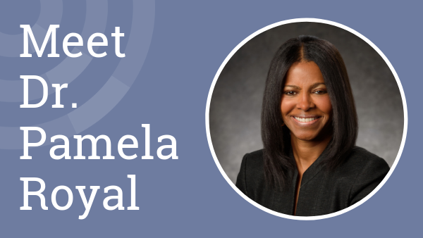 Q&A with new board chair, Dr. Pamela Royal